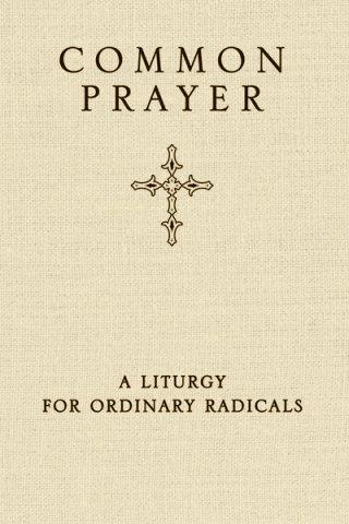 Common Prayer: A Liturgy for Ordinary Radicals