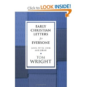 Early Christian Letters for Everyone: James, Peter, John and Judah (New Testament for Everyone)