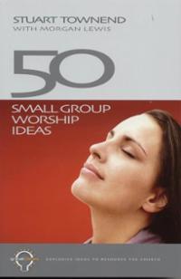50 Small Group Worship Ideas