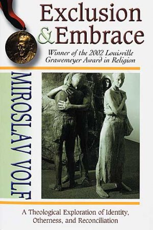 Exclusion and Embrace: Theological Exploration of Identity, Otherness and Reconciliation
