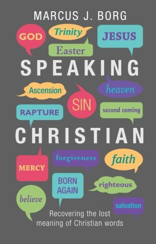 Speaking Christian - Recovering the Lost Meaning of Christian Words
