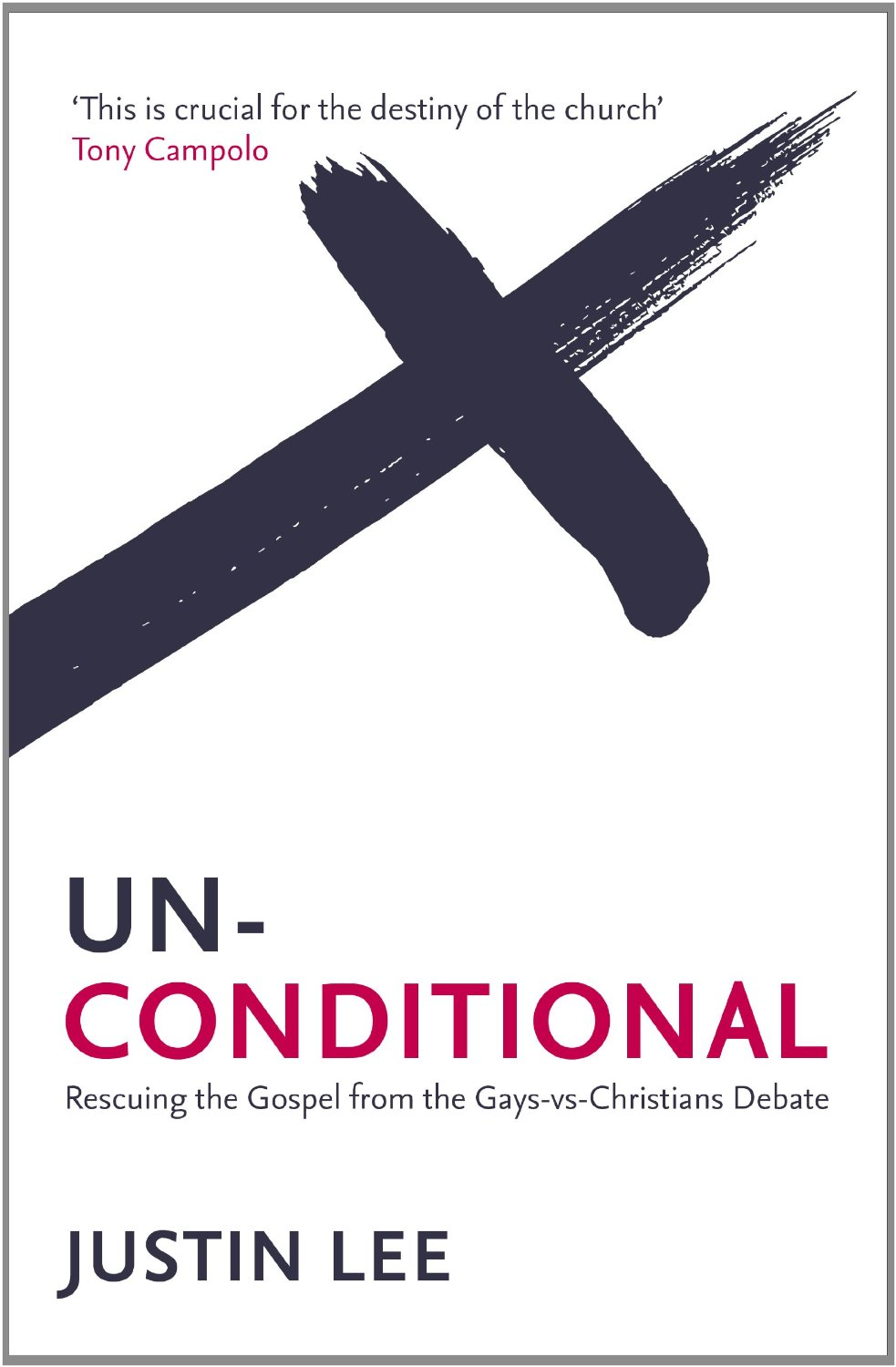 Unconditional: Rescuing the Gospel from the Gays Vs Christians Debate