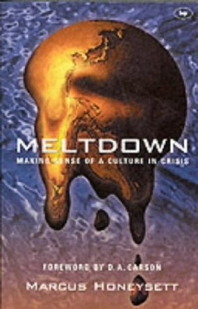 Meltdown: Making Sense of a Culture in Crisis