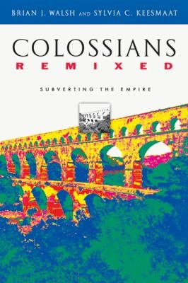Colossians Remixed: Subverting the Empire (Paperback)