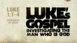 Luke's Gospel: Investigating the man who was God